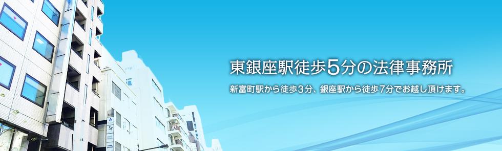 東銀座駅徒歩5分の法律事務所 新富町駅から徒歩3分、銀座駅から徒歩7分でお越し頂けます。